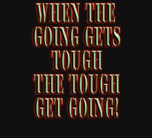 Get Tough! When the going gets tough, the tough get going! On BLACK Unisex T-Shirt