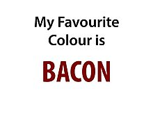 My Favourite colour is Bacon Photographic Print