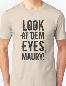 look at dem eyes, maury! II Unisex T-Shirt
