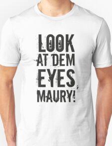 look at dem eyes, maury! II T-Shirt