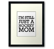 I'm still just a hockey mom Framed Print