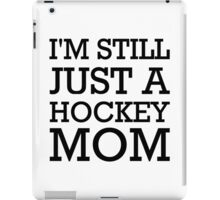I'm still just a hockey mom iPad Case/Skin