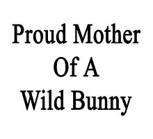 Proud Mother Of A Wild Bunny  by supernova23