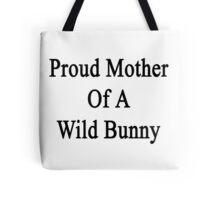 Proud Mother Of A Wild Bunny  Tote Bag