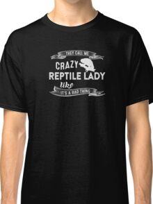They Call Me Crazy Reptile Lady Like It's A Bad Thing Classic T-Shirt