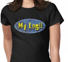 My Leg! Womens Fitted T-Shirt