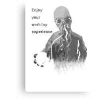 Enjoy Your Workday Experience  Metal Print