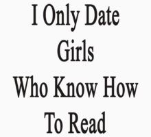 I Only Date Girls Who Know How To Read  by supernova23
