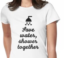 Save water shower together Womens Fitted T-Shirt
