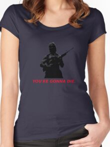 Deadly Prey: You're gonna die. Women's Fitted Scoop T-Shirt