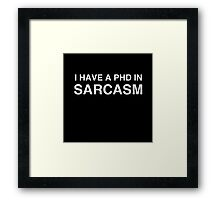 PhD in Sarcasm Framed Print