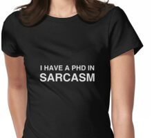 PhD in Sarcasm Womens Fitted T-Shirt