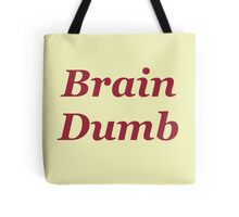 Brain Dumb Tote Bag