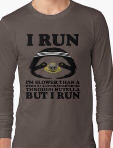 I RUN. I'm Slower Than A Herd Of Sloths Stampeding Through Nutella, But I Run Long Sleeve T-Shirt