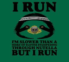 I RUN. I'm Slower Than A Herd Of Sloths Stampeding Through Nutella, But I Run T-Shirt