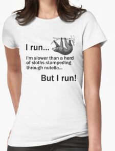 I RUN. I'm Slower Than A Herd Of Sloths Stampeding Through Nutella, But I Run Womens Fitted T-Shirt