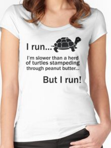 I RUN. I'm Slower Than A Herd Of Turtles Stampeding Through Peanut Butter, But I Run Women's Fitted Scoop T-Shirt