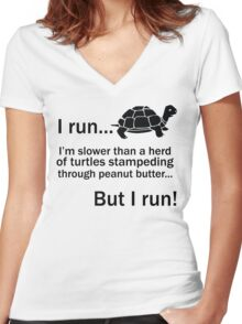 I RUN. I'm Slower Than A Herd Of Turtles Stampeding Through Peanut Butter, But I Run Women's Fitted V-Neck T-Shirt