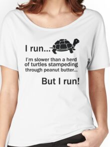 I RUN. I'm Slower Than A Herd Of Turtles Stampeding Through Peanut Butter, But I Run Women's Relaxed Fit T-Shirt