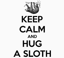 Keep Calm And Hug A Sloth Unisex T-Shirt