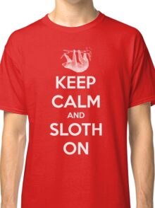 Keep Calm And  Sloth On Classic T-Shirt