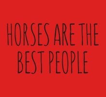 Horses are the best people. Kids Clothes