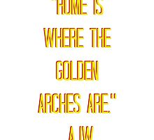 Home Is Where The Golden Arches Are by AllieJoy224