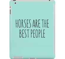 Horses are the best people. iPad Case/Skin