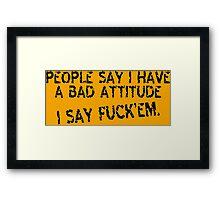 People say i have a bad attitude i say fuck'em Funny Geek Nerd Framed Print