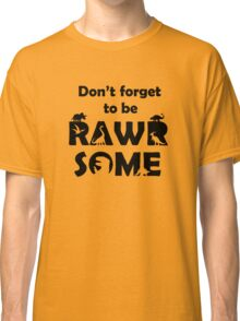 Don't Forget To Be Rawrsome (Dinosaurs) Classic T-Shirt