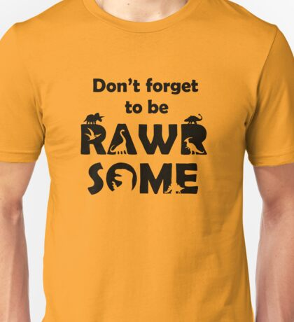 Don't Forget To Be Rawrsome (Dinosaurs) Unisex T-Shirt