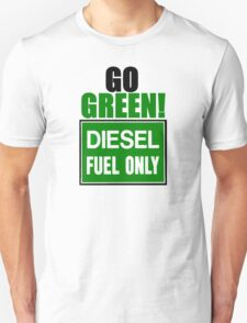 go green! diesel fuel only T-Shirt