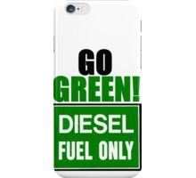go green! diesel fuel only iPhone Case/Skin