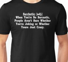 Sarchotic adj When Youre So Sarcastic People Arent Sure Whether Youre Joking or Whether Youre Just Crazy Funny Geek Nerd Unisex T-Shirt