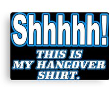 Shhhhh this is my hangover Funny Geek Nerd Canvas Print