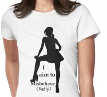 I Aim To Misbehave....(Badly) Womens Fitted T-Shirt