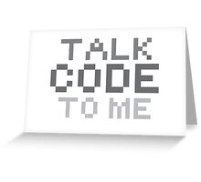 Talk code to me Greeting Card