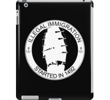 Illegal Immigration Started in 1492 iPad Case/Skin