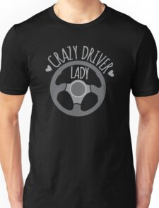 Crazy Driver Lady with driving wheel Unisex T-Shirt
