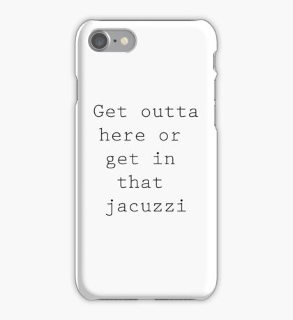 Get In That Jacuzzi iPhone Case/Skin