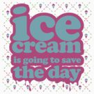 Ice Cream is going to Save the Day! by ak37