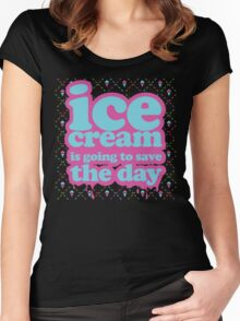Ice Cream is going to Save the Day! Women's Fitted Scoop T-Shirt