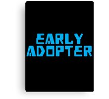 EARLY ADOPTER Canvas Print