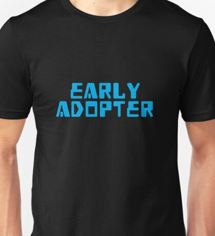 EARLY ADOPTER Unisex T-Shirt