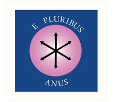 E Pluribus Anus! Art Print