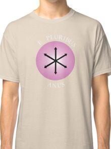 E Pluribus Anus! Classic T-Shirt