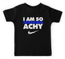 I Am So Freaking Achy - Nike Parody Kids Tee