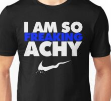 I Am So Freaking Achy - Nike Parody Unisex T-Shirt
