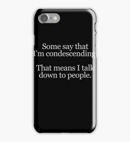 Some people say I'm condescending. That means I talk down to people. iPhone Case/Skin