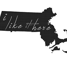 I Like It Here Massachusettes by surgedesigns